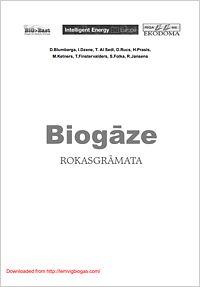 Biogaze ROKASGRAMATA Rokasgrāmata sastāv no četrām loģiskām daļām. Pirmā daļa aptver 1.-7.nodaļu un sniedz pamatinformāciju par biogāzes tehnoloģijām, aprakstot anaerobās fermentācijas mikrobioloģisko procesu un tā galveno lietderību sabiedrībā, biogāzes un pārstrādātā substrāta ilgtspējīgu izmantošanu un galvenos biogāzes iekārtu tehniskos elementus