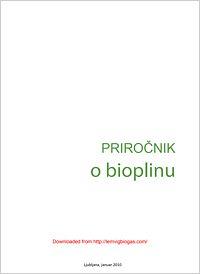 PRIROČNIK o bioplinu Bioplin, ki nastane z anaerobno digestijo, je sorazmerno poceni in CO2 nevtralen vir obnovljive energije, ki ponuja možnost obdelave in recikliranja številnih kmetijskih ostankov in stranskih proizvodov..